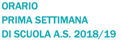 ORARIO PRIMA SETTIMANA DI SCUOLA 2018/19